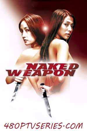 Download Naked Weapon (2002) 700MB Full Hindi Dual Audio Movie Download 720p BRRip Free Watch Online Full Movie Download Worldfree4u 9xmovies