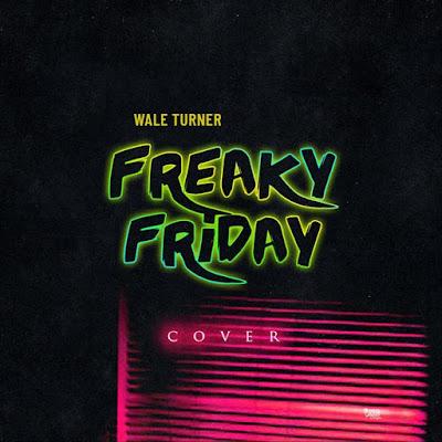 """MUSIC LYRICS: Wale Turner - """"Freaky Friday (Cover)"""""""