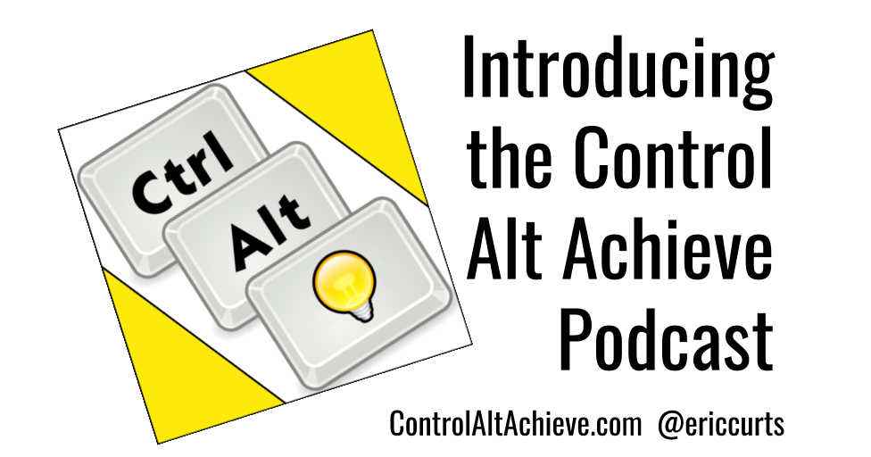 Control Alt Achieve: Introducing the Control Alt Achieve Podcast