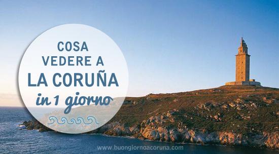 buongiorno A Coruña - Cosa vedere in 1 giorno