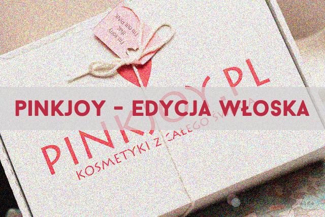 PinkJoy - z ziemi włoskiej do Polski, czyli mój pierwszy box i krótkie przemyślenia