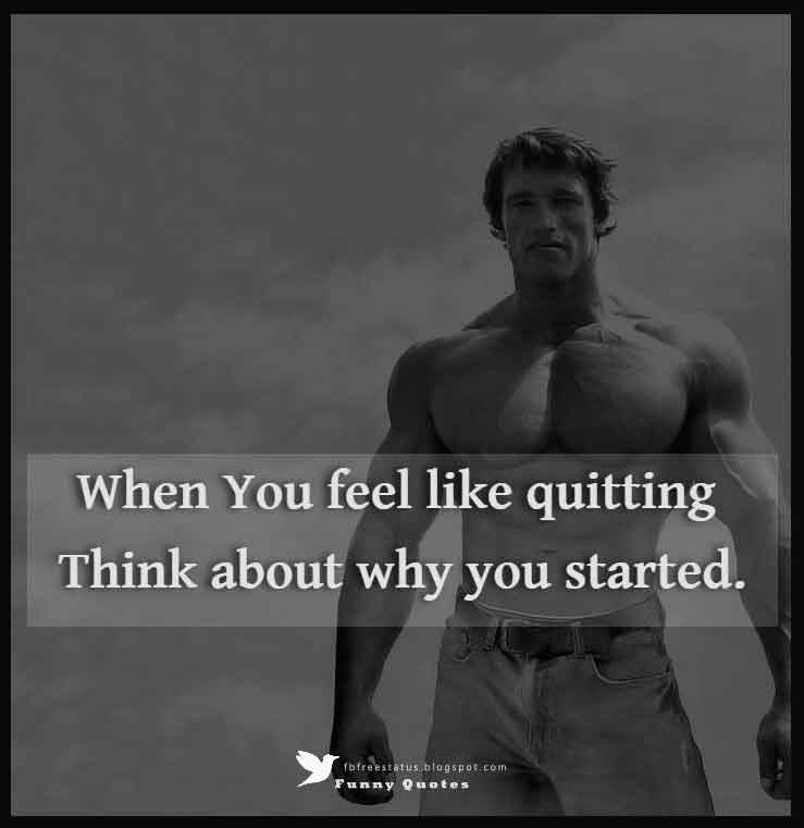 """When You feel like quitting think about why you started."""