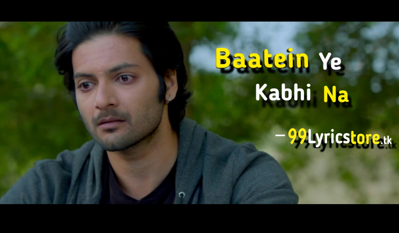 Baate Ye Kabhi Na khamosiyaan Song Lyrics, Ali Fazal Song Lyrics of Arijit Singh