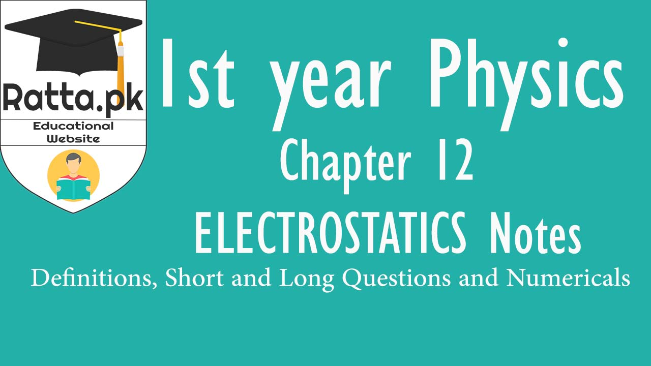 1st Year Physics Chapter 12 Electrostatics Notes| Definition,Short & Long Questions Numericals