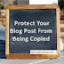 How To Protect Your Blog Post From Being Copied