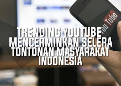 Trending YouTube Mencerminkan Selera Tontonan Masyarakat Indonesia