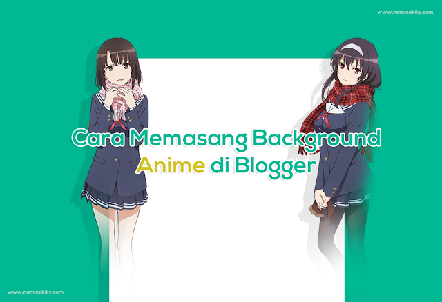 Cara Memasang Background Anime di Blogger