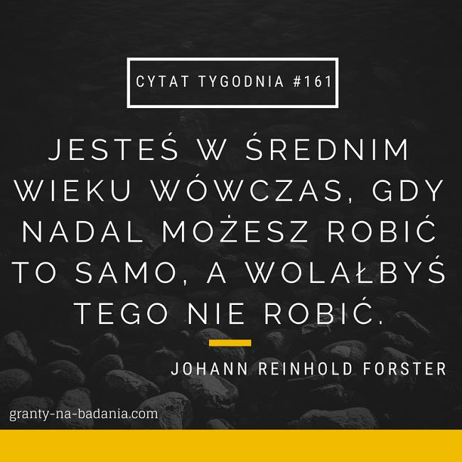 Jesteś w średnim wieku wówczas, gdy nadal możesz robić to samo, a wolałbyś tego nie robić - Johann Reinhold Forster