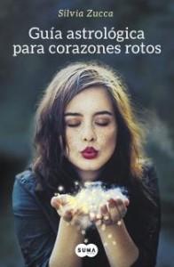 Portada del libro Guía astrológica para corazones rotos de Silvia Zucca