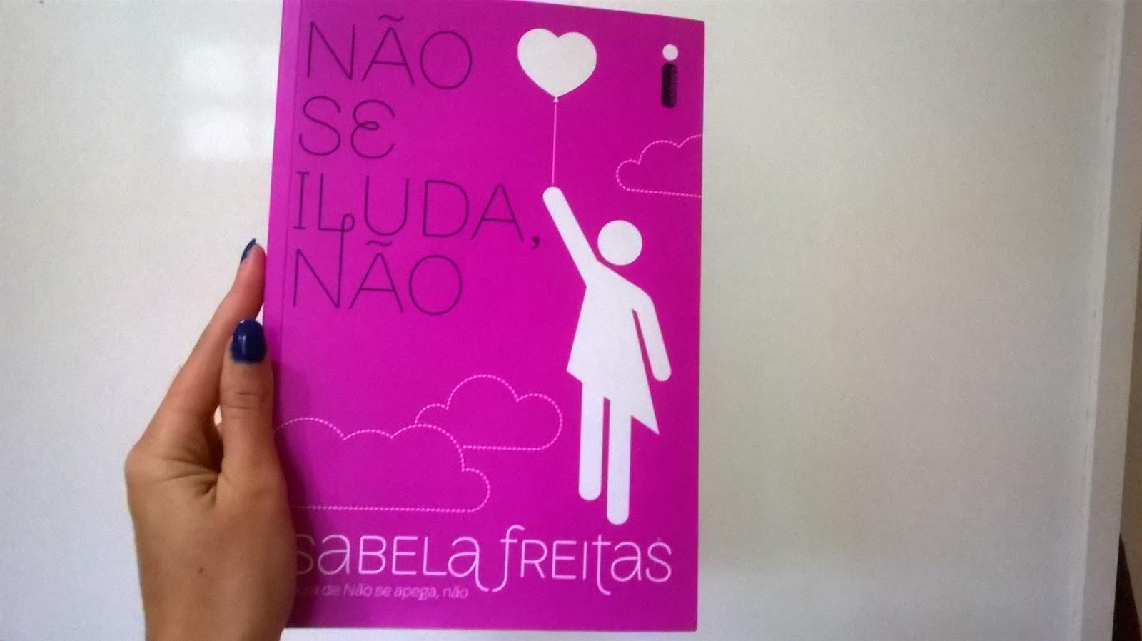 Virando Amor Resenha Não Se Iluda Não De Isabela Freitas