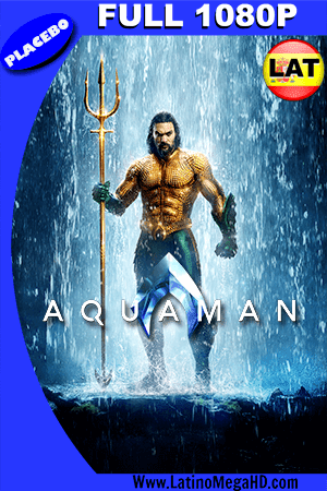 Aquaman (2018) PLACEBO Latino FULL HD 1080P ()