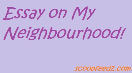 Essay and Paragraph on My Neighbourhood My Neighbour Essay 500 Words My Neighbour Paragraph Essay on good neighbours Talk about your neighbourhood
