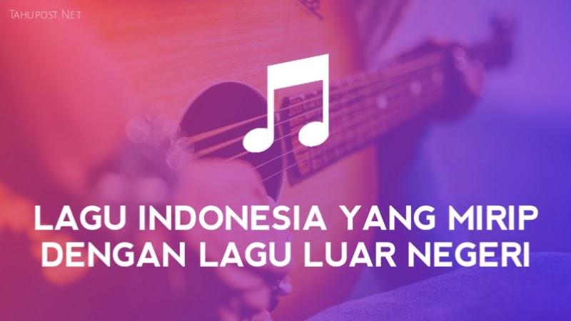 Lagu Indonesia Mirip Lagu Luar Negeri