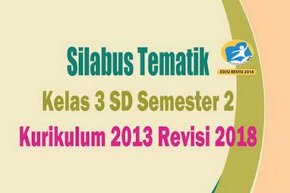 Download Silabus Tematik Kelas 3 SD Semester 2 Kurikulum 2013 Revisi 2018