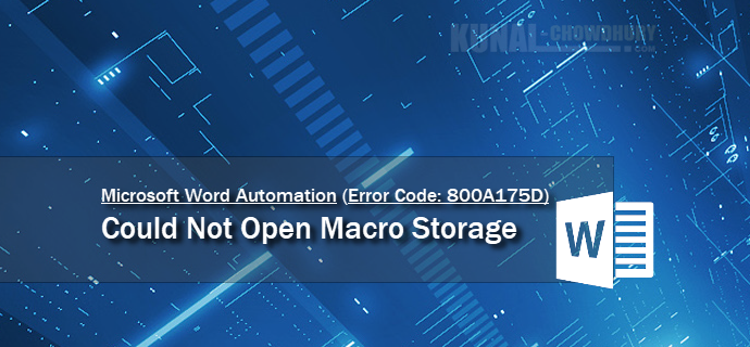 Microsoft Word returns Error 800A175D - Could Not Open Macro Storage (www.kunal-chowdhury.com)