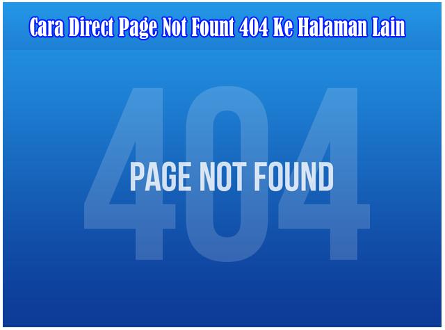 Cara Direct atau Meneruskan Page Not Found 404 Ke Halaman Lain