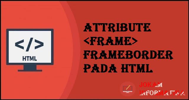 Tagging <frame> Frameborder Attribute Pada Bahasa Pemrograman HTML - JOKAM INFORMATIKA