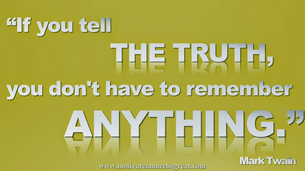 "Featured in our Inspirational Picture Quotes To Achieve Success in Life: ""If you tell the truth, you don't have to remember anything."" - Mark Twain"