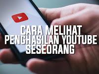 Cara Melihat Penghasilan Channel YouTube Seseorang
