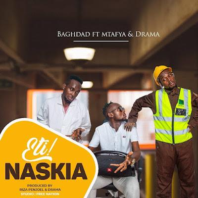 BAGHDAD Ft. Mtafya & Drama - Eti Naskia