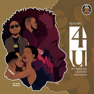 DJ ECool - 4U (feat. Davido & Peruzzi)