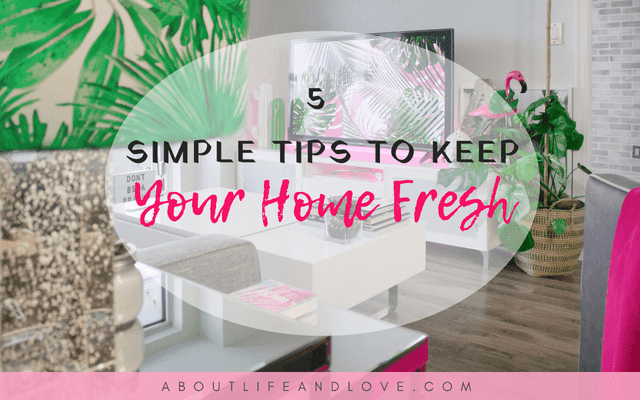 5 Simple Tips to Keep Your Home Fresh