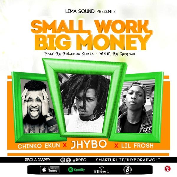 [Music] hybo – Small Work, Big Money Ft. Chinko Ekun, Lil Frosh