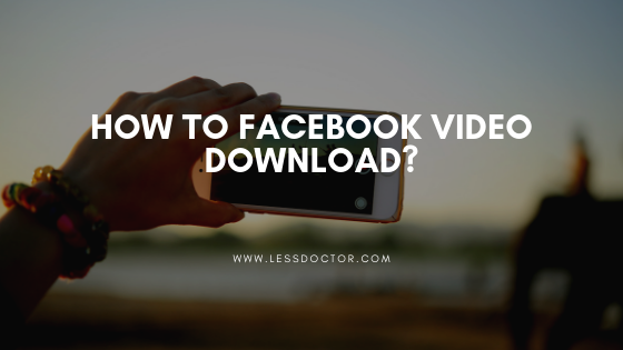 How To Facebook Video Download?