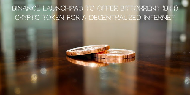 Binance Launchpad to offer BitTorrent (BTT) Crypto Token for a Decentralized Internet