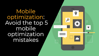 Mobile optimization:Avoid the top 5 mobile optimization mistakes