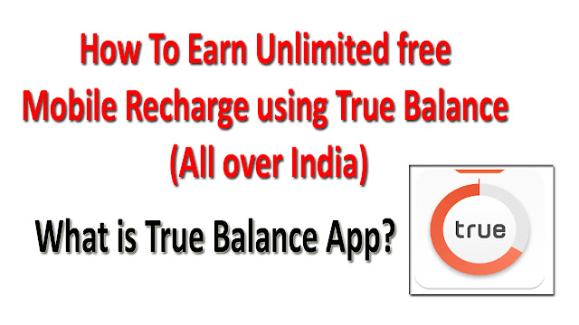 What is True Balance App? | Earn Unlimited free Mobile Recharge using True Balance 2017(All India) 1