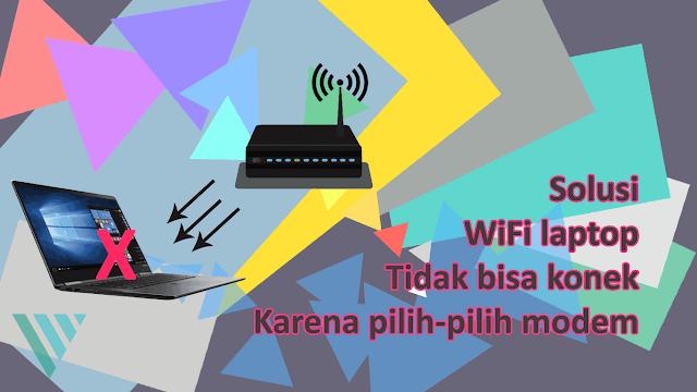 Solusi Wifi Laptop Pilih-Pilih Modem Hotspot