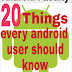 20 Things That Every Android User Should Know