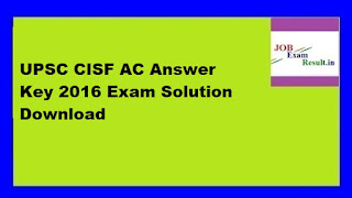 UPSC CISF AC Answer Key 2016 Exam Solution Download