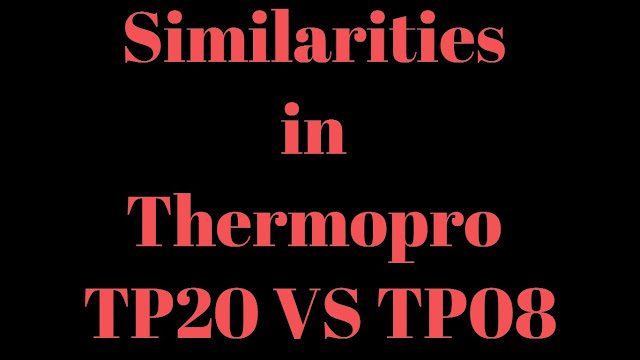Similarities in thermopro tp20 vs tp08 meatthermometers
