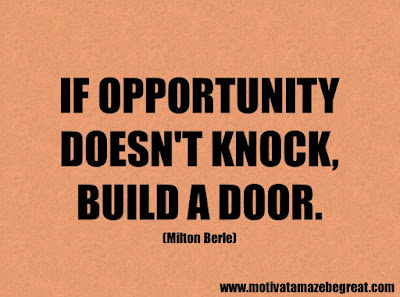 "Success Quotes And Sayings About Life: ""If opportunity doesn't knock, build a door."" - Milton Berle"