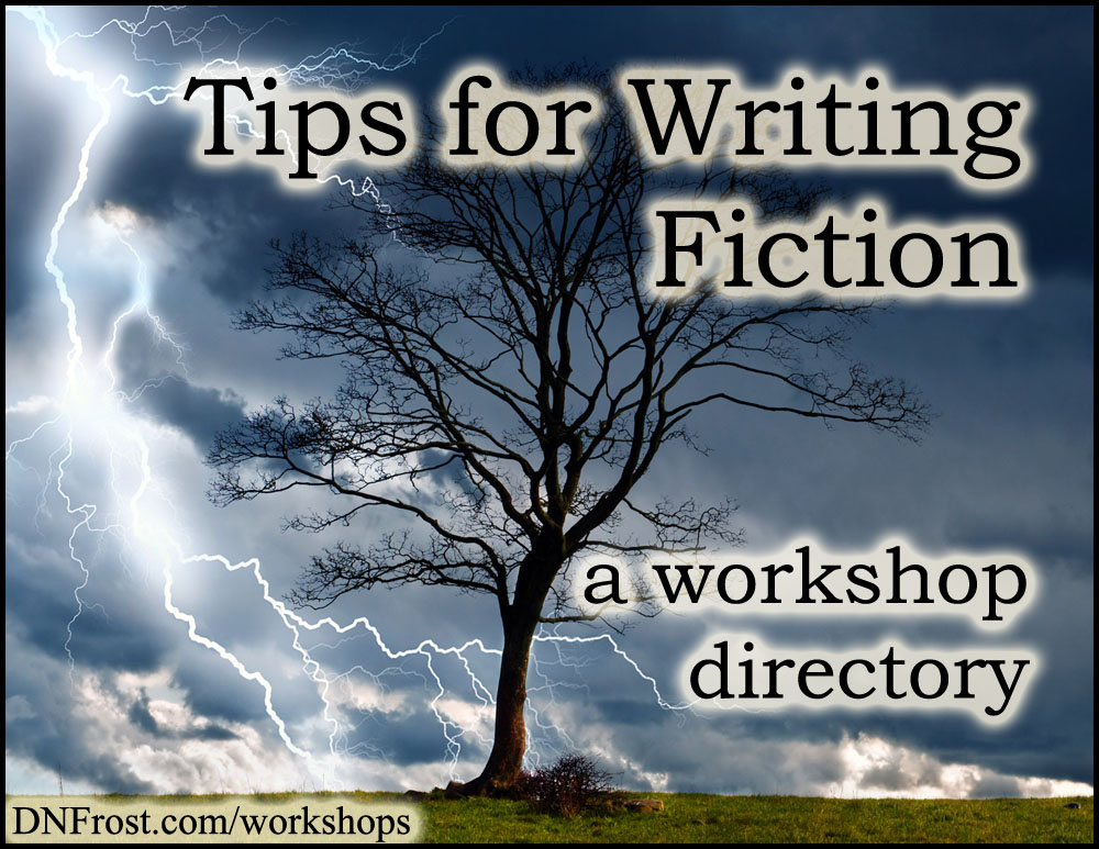 Tips for Writing Fiction: download your free workshop guide http://DNFrost.com/workshops A resource directory by D.N.Frost @DNFrost13 Part of a series.