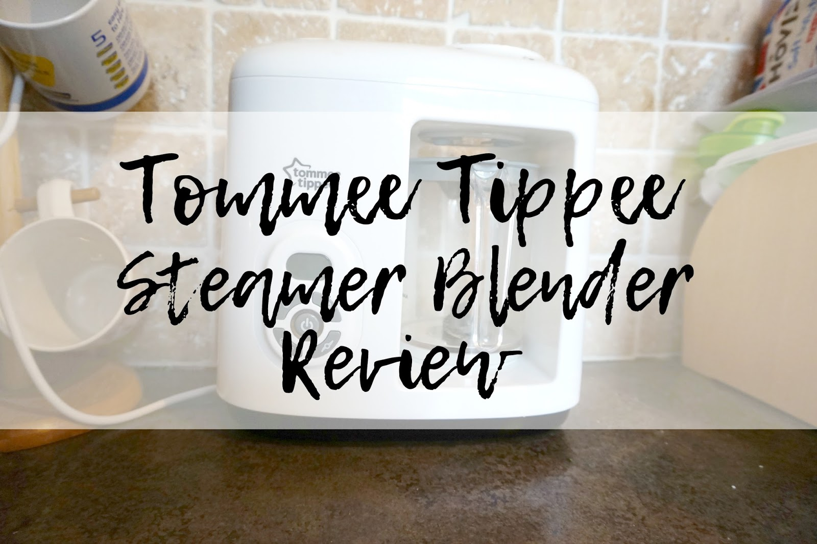 Tommee Tippee Steamer Blender Review Life As Mum