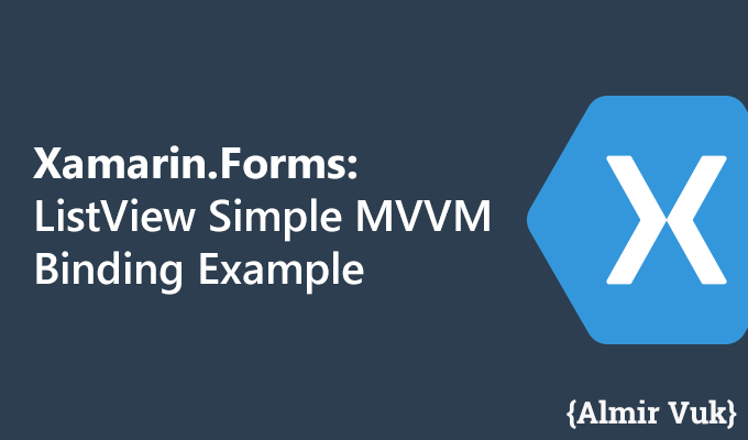 Xamarin Forms: ListView Simple MVVM Binding Example - Almir Vuk