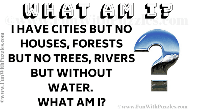 I have cities but no houses, forests but no trees, rivers but without water.  What am I?