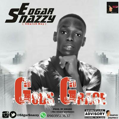 Edgar%2BSnazzy   %2BGods%2BGrace Naijawavez.com - GOSPEL MUSIC: Edgar Snazzy - God's Grace (Prod by Omano)