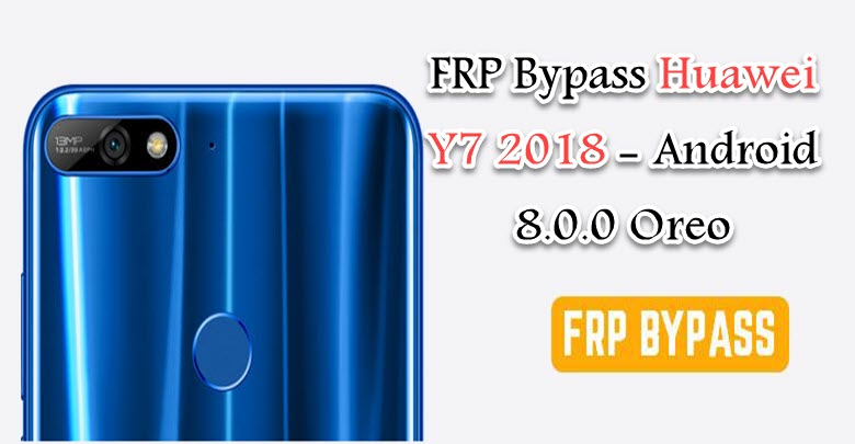FRP Bypass Huawei Y7 Android 8 0 0 - Android Ghost