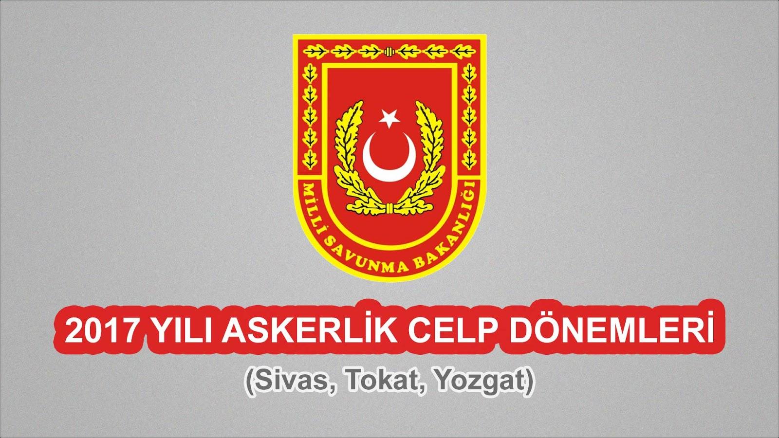 2017 Yılı Sivas, Tokat, Yozgat Askerlik Celp Dönemleri