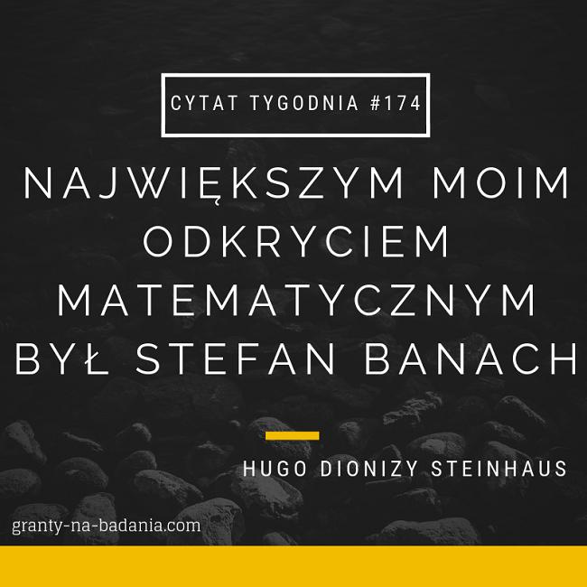 Największym moim odkryciem matematycznym był Stefan Banach - Hugo Dionizy Steinhaus