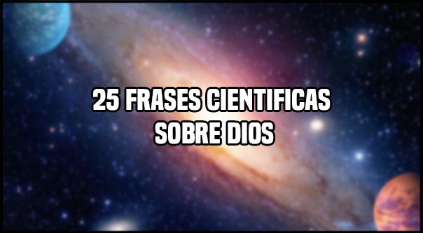 25 frases cientificas sobre Dios