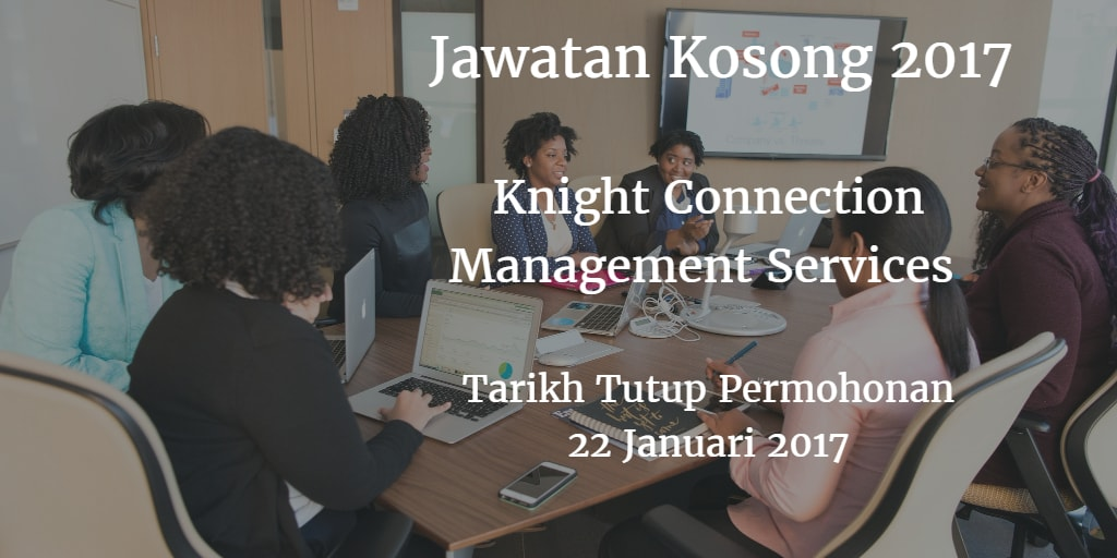 Jawatan Kosong Knight Connection Management Services 22 Januari 2017