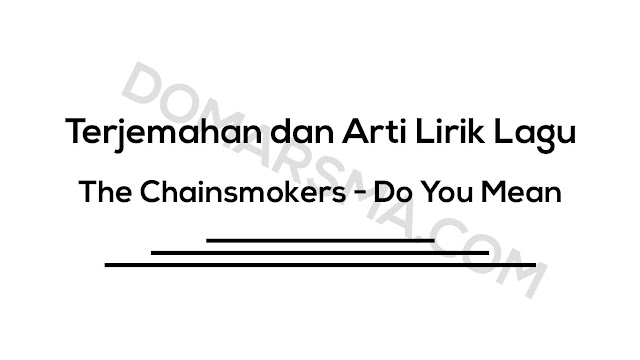 Terjemahan dan Arti Lirik Lagu The Chainsmokers - Do You Mean