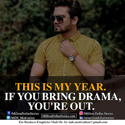 THIS IS MY YEAR. IF YOU BRING DRAMA, YOU'RE OUT.