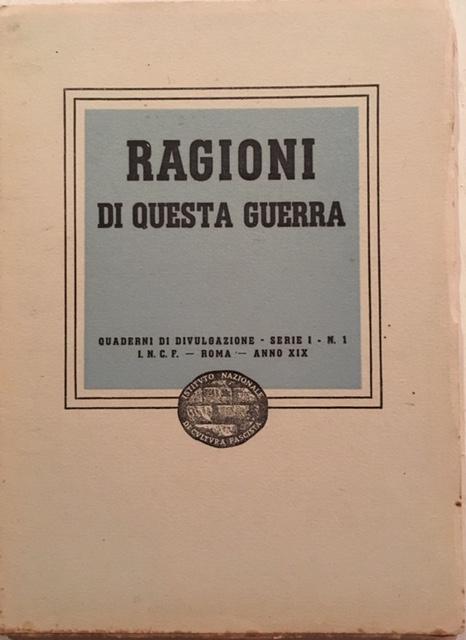 Istituto Nazionale di Cultura Fascista - Ragioni di questa guerra. Anno 1941. Tipografia Fratelli Stianti, Firenze