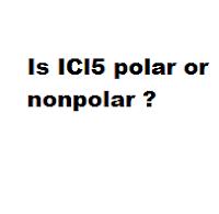 Is ICl5 polar or nonpolar ?